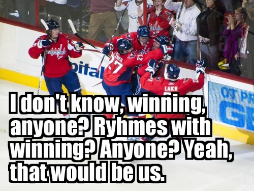 I don't know, winning, anyone? Rhymes with winning? Anyone?  Yeah, that would be us.